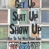 """Get up. Suit up. Show up and do the next right thing."" -David Foster"