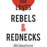 """God loves rebels and rednecks."" -David Foster"